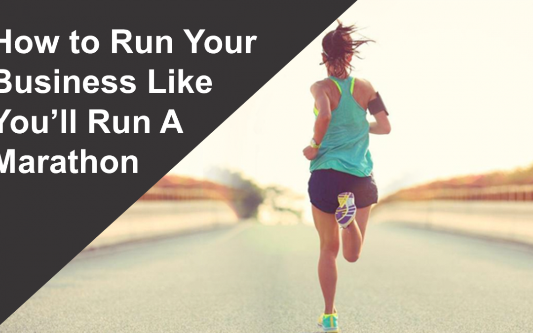 16: How to Run Your Business Like You'll Run A Marathon