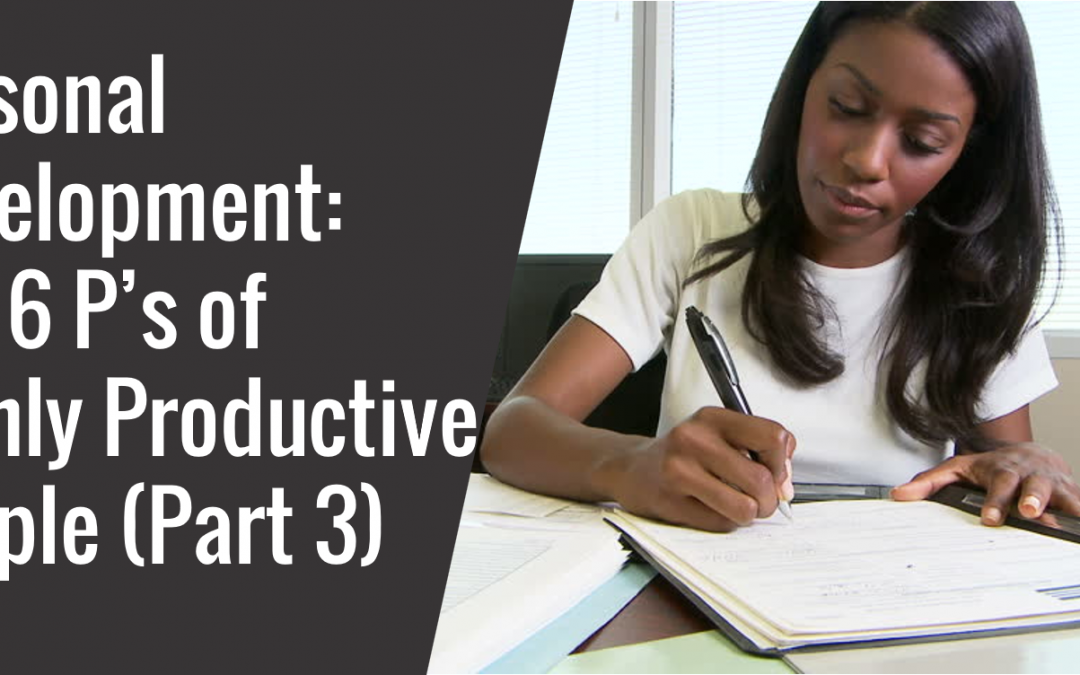 09: Personal Development – The 6 P's of Highly Productive People (Part 3)