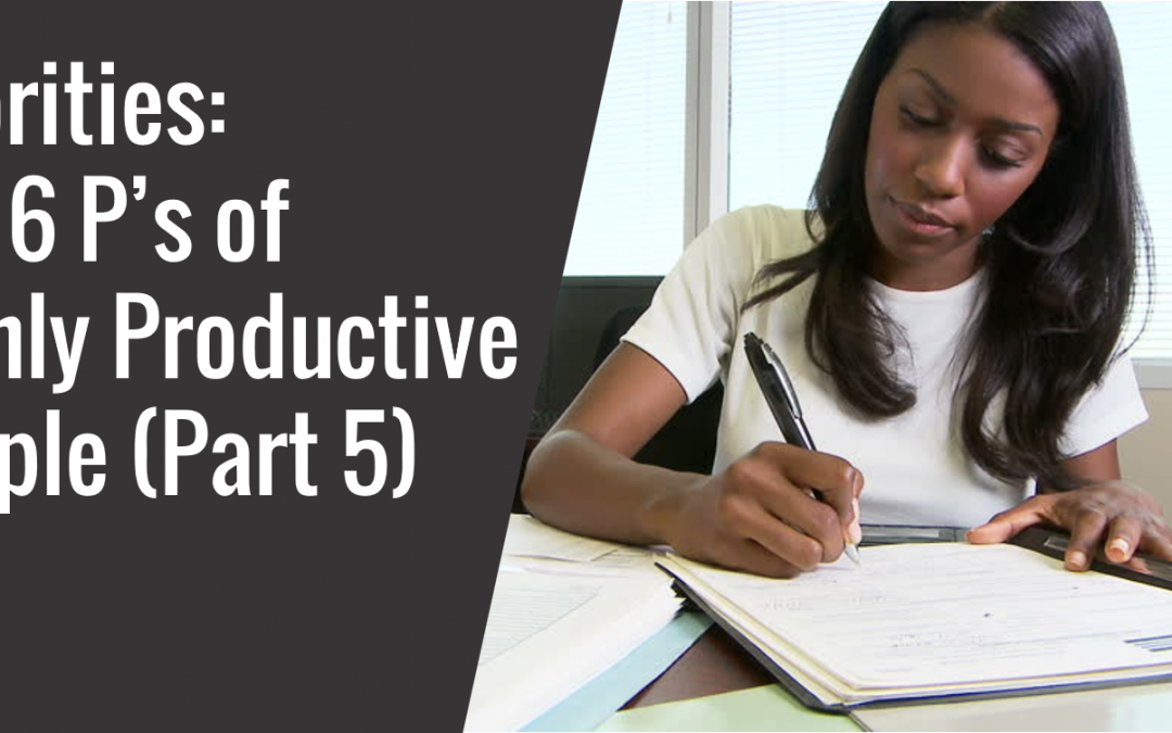 11: Priorities – The 6 P's of Highly Productive People (Part 5)