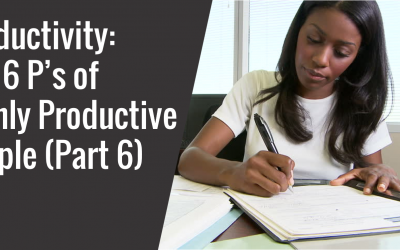 Productivity – The 6 P's of Highly Productive People (Part 6)