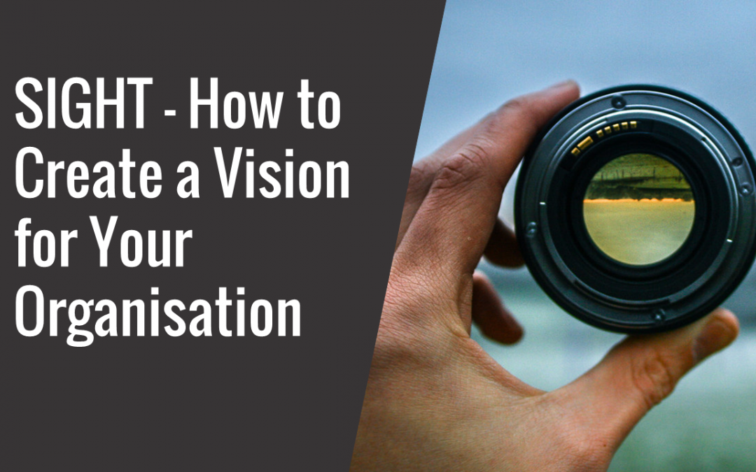 17: Sight – How to Create a Vision for your Organisation