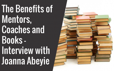 The Benefit of Mentors, Coaches and Books – Interview with Joanna Abeyie