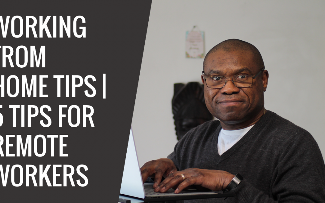 Working From Home Tips | 5 New Tips for Remote Workers