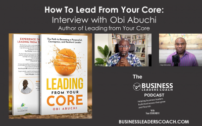 How To Lead from Your Core interview with Obi Abuchi